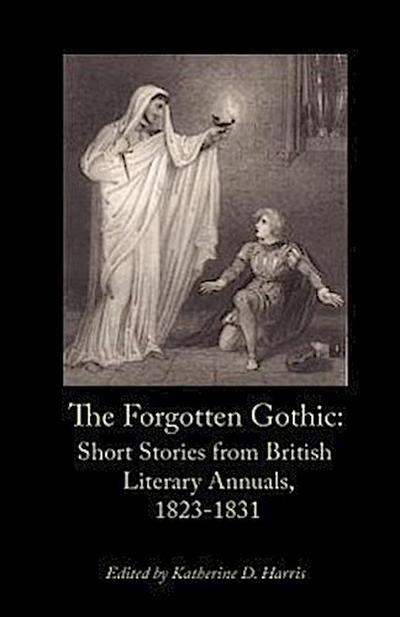 The Forgotten Gothic: Short Stories from British Literary Annuals, 1823-1831