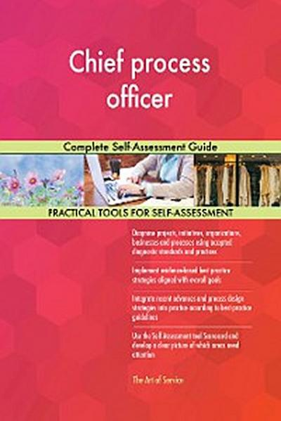 Chief process officer Complete Self-Assessment Guide