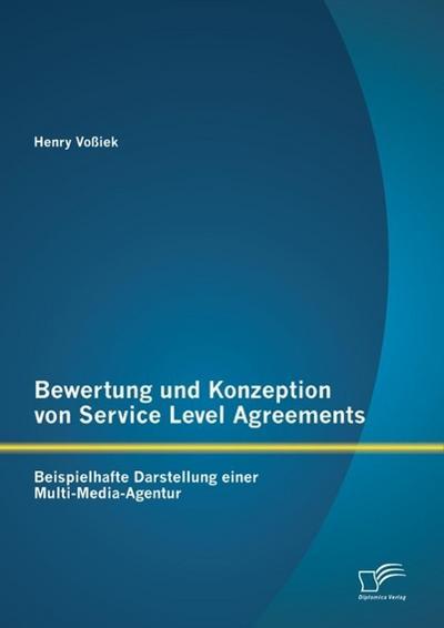 Bewertung und Konzeption von Service Level Agreements: Beispielhafte Darstellung einer Multi-Media-Agentur