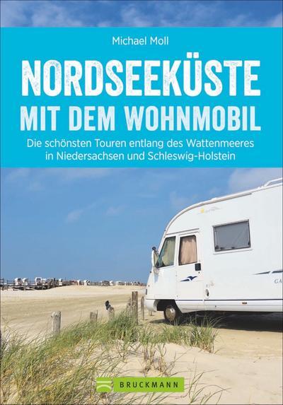 Nordseeküste mit dem Wohnmobil; Die schönsten Touren entlang des Wattenmeeres in Niedersachsen und Schleswig-Holstein; Deutsch