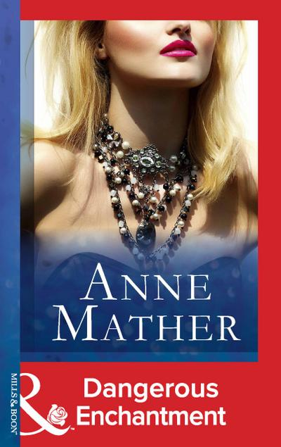 Dangerous Enchantment (Mills & Boon Modern) (The Anne Mather Collection)