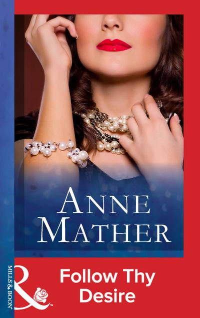 Follow Thy Desire (Mills & Boon Modern) (The Anne Mather Collection)