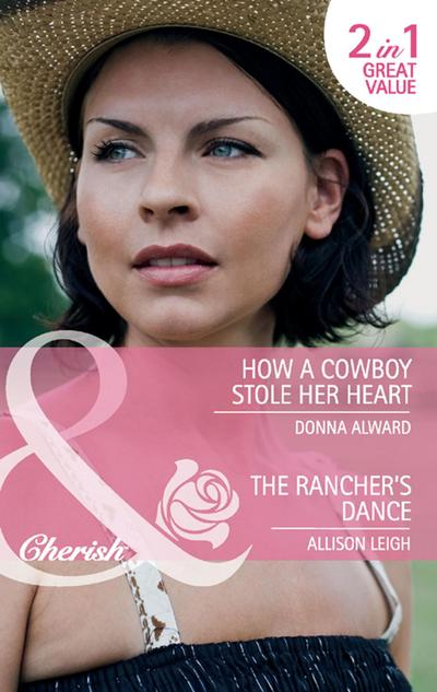 How a Cowboy Stole Her Heart / The Rancher's Dance: How a Cowboy Stole Her Heart / The Rancher's Dance (Mills & Boon Cherish)
