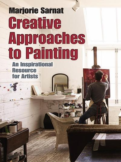 Creative Approaches to Painting: An Inspirational Resource f