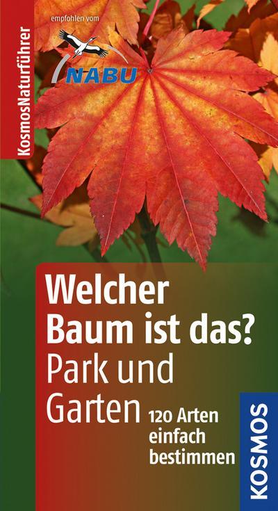 Welcher Baum ist das? in Park und Garten: 120 Arten einfach bestimmen (Kosmos-Naturführer)