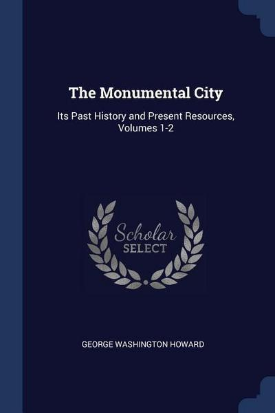 The Monumental City: Its Past History and Present Resources, Volumes 1-2