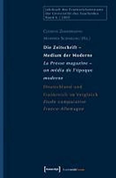 Die Zeitschrift - Medium der Moderne / La Presse magazine - un média de l'époque moderne: Deutschland und Frankreich im Vergleich  Etude comparative France-Allemagne