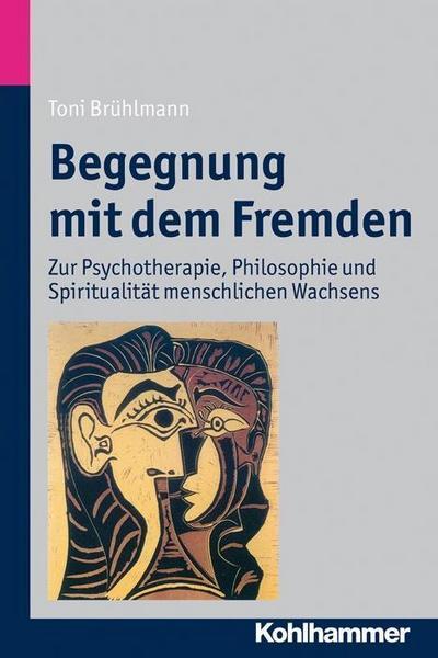 Begegnung mit dem Fremden: Zur Psychotherapie, Philosophie und Spiritualität ...