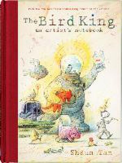 The Bird King: An Artist's Notebook: An Artist's Notebook