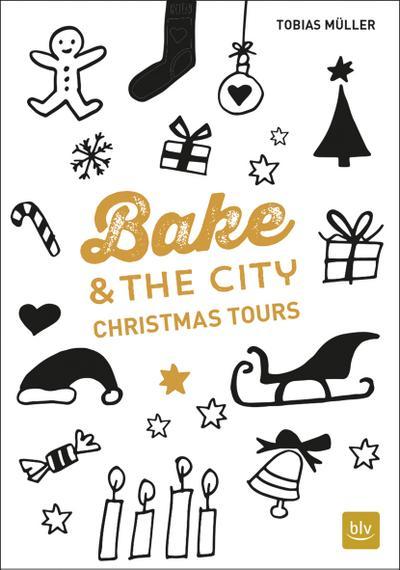 Bake & the City Christmas Tours; Ill. v. Romeiß, Julia; Fotos v. Cawley, Julia; Deutsch; 40 farb. Abb. 11 Ill. 4 Ktn.