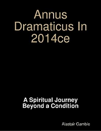 Annus Dramaticus In 2014ce: A Spiritual Journey Beyond a Condition