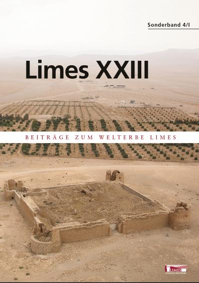 Limes XXIII Proceedings of the 23rd International Limes Congress in Ingolstadt 2015 Akten des 23. Internationalen Limeskongresses in ... 2015 Beiträge zum Welterbe Limes Sonderband 4