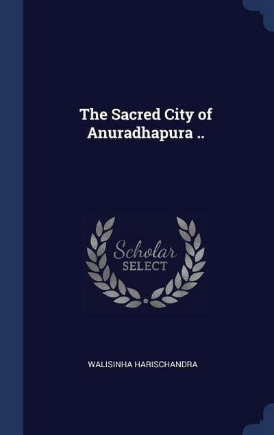 The Sacred City of Anuradhapura ..