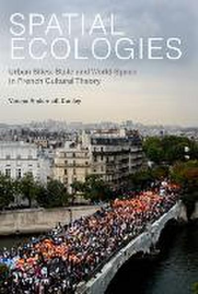 Spatial Ecologies: Urban Sites, State and World-Space in French Cultural Theory