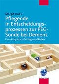 Pflegende in Entscheidungsprozessen zur PEG-Sonde bei Demenz; Eine Analyse von Settings und Rollen; Deutsch