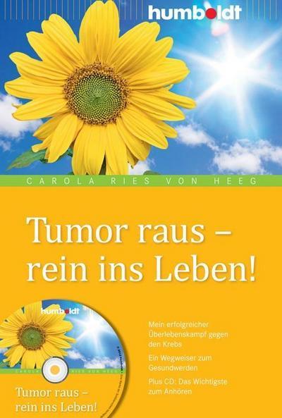 Tumor raus - rein ins Leben! Mein erfolgreicher Überlebenskampf gegen den Krebs. Ein Wegweiser zum Gesundwerden. Plus CD: Das Wichtigste zum Anhören