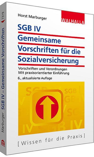 SGB IV - Gemeinsame Vorschriften für die Sozialversicherung: Textausgabe mit praxisorientierter Einführung; Walhalla Rechtshilfen