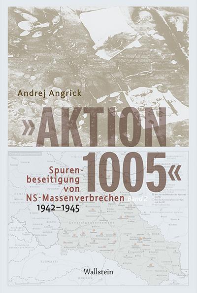 »Aktion 1005« - Spurenbeseitigung von NS-Massenverbrechen 1942 -1945