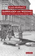 Barrikaden am Wedding: Der Roman einer Straße aus den Berliner Maitagen 1929