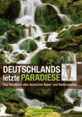 Deutschlands letzte Paradiese. Das Handbuch a ...