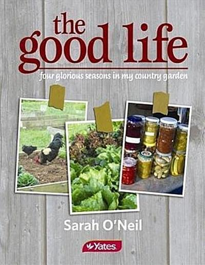 The Good Life: Four Glorious Seasons in My Country Garden