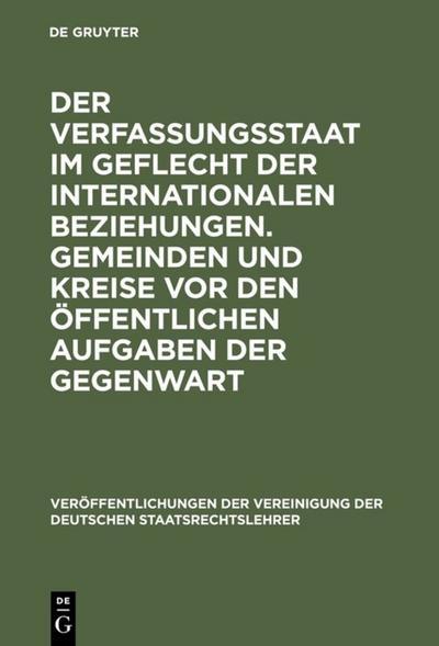 Der Verfassungsstaat im Geflecht der internationalen Beziehungen. Gemeinden und Kreise vor den offentlichen Aufgaben der Gegenwart