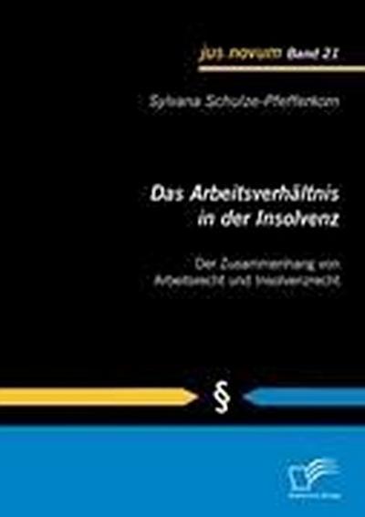 Das Arbeitsverhältnis in der Insolvenz: Der Zusammenhang von Arbeitsrecht und Insolvenzrecht (jus novum)