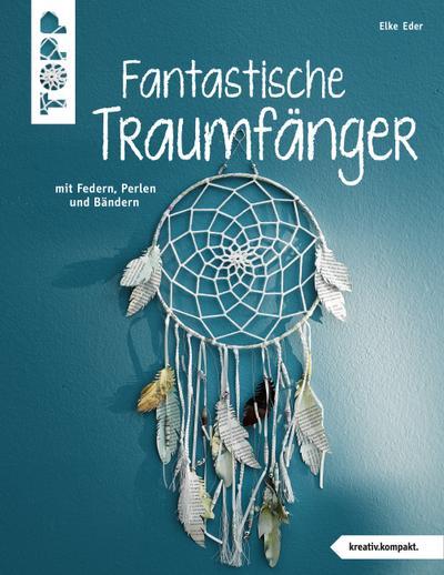 Fantastische Traumfänger (kreativ.kompakt.)