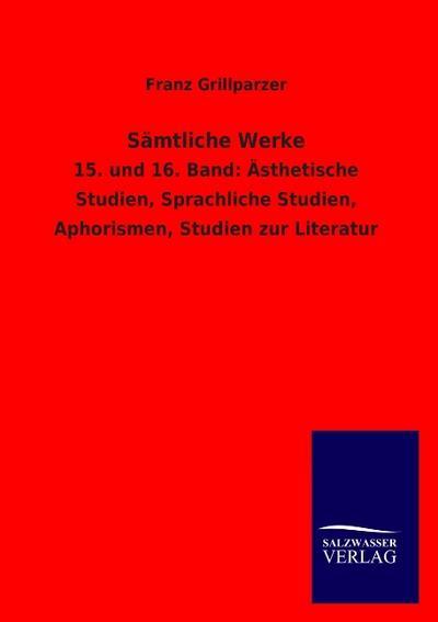 Sämtliche Werke: 15. und 16. Band: Ästhetische Studien, Sprachliche Studien, Aphorismen, Studien zur Literatur