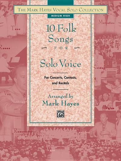 The Mark Hayes Vocal Solo Collection -- 10 Folk Songs for Solo Voice: Medium Low Voice