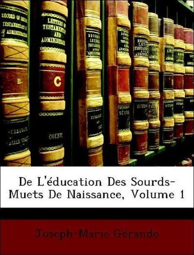 Gérando, J: L'éducation Des Sourds-Muets De Naissance, Volum