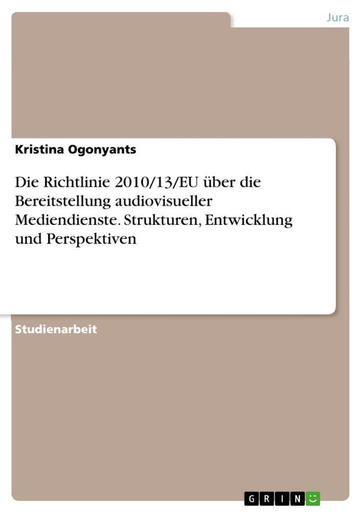 Die Richtlinie 2010/13/EU über die Bereitstellung audiovisueller Mediendien ...