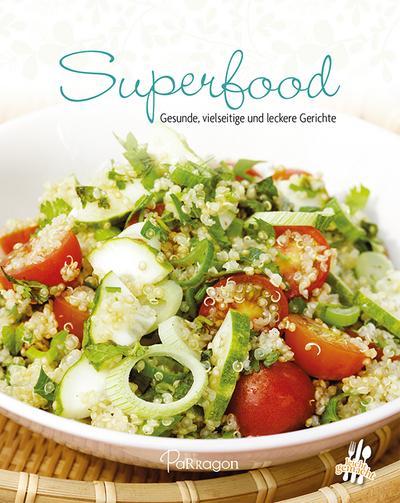 Leicht gemacht - 100 Rezepte - Superfood: Gesunde, vitale und leckere Gerichte