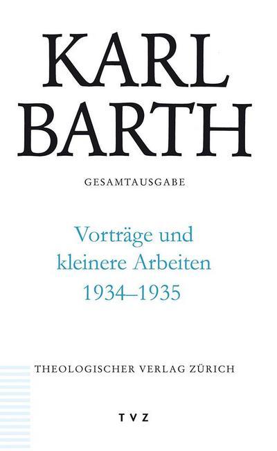 Karl Barth Gesamtausgabe Bd. 52 | Vorträge und kleinere Arbeiten 1934-1935