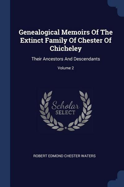 Genealogical Memoirs of the Extinct Family of Chester of Chicheley: Their Ancestors and Descendants; Volume 2