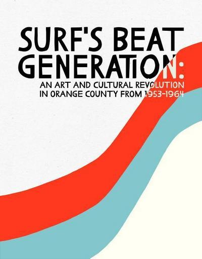 Surf's Beat Generation: An Art and Cultural Revolution in Orange County from 1953-1964
