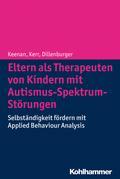 Eltern als Therapeuten von Kindern mit Autismus-Spektrum-Störungen: Selbständigkeit fördern mit Applied Behaviour Analysis
