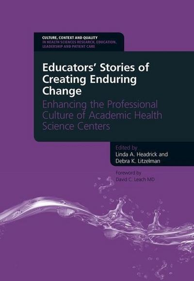 Educators' Stories of Creating Enduring Change - Enhancing the Professional Culture of Academic Health Science Centers: Enhancing the Professional Cul