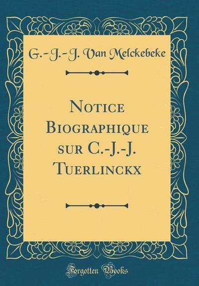 Notice Biographique Sur C.-J.-J. Tuerlinckx (Classic Reprint)
