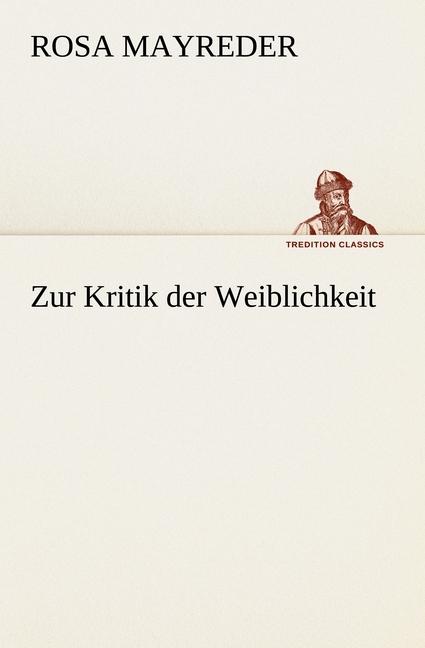 Rosa Mayreder ~ Zur Kritik der Weiblichkeit 9783842418028