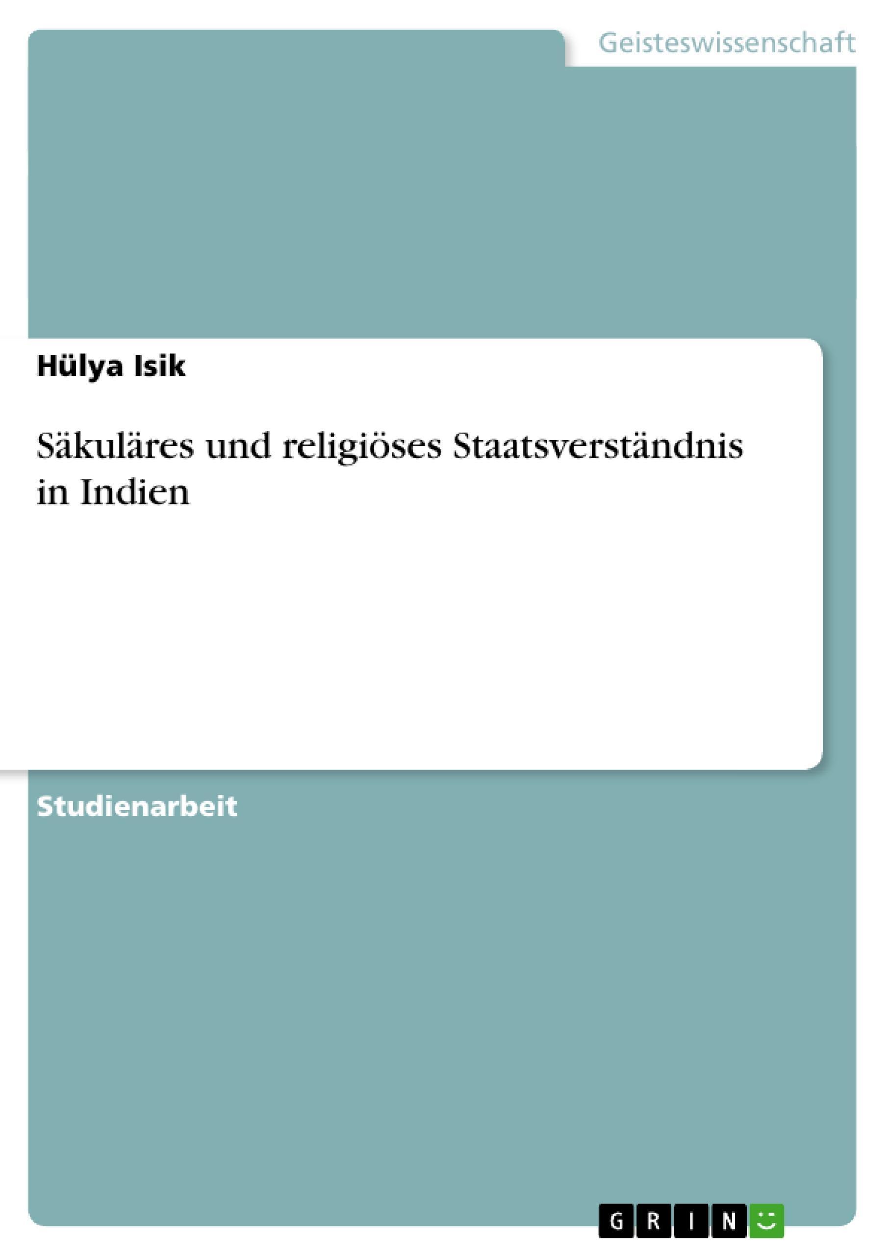 Säkuläres und religiöses Staatsverständnis in Indien Hülya Isik
