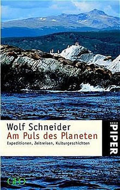 Am Puls des Planeten: Expeditionen, Zeitreisen, Kulturgeschichten