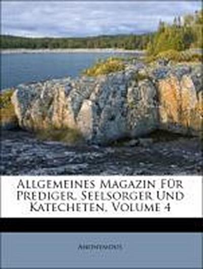Allgemeines Magazin Für Prediger, Seelsorger Und Katecheten, Volume 4
