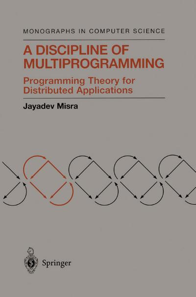 A Discipline of Multiprogramming: Programming Theory for Distributed Applications