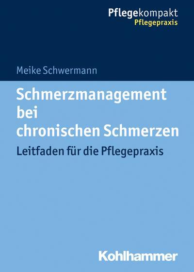 Schmerzmanagement bei chronischen Schmerzen: Leitfaden für die Pflegepraxis (Pflegekompakt)