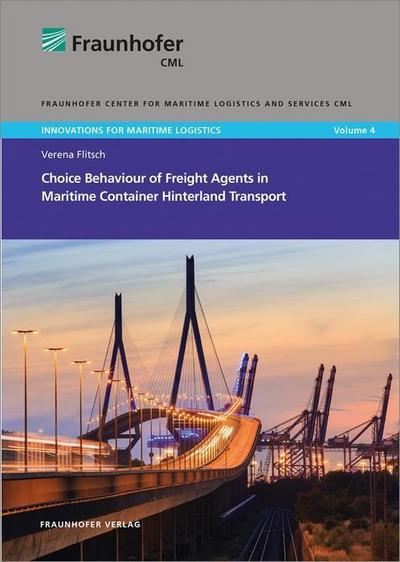 Choice Behaviour of Freight Agents in Maritime Container Hinterland Transport