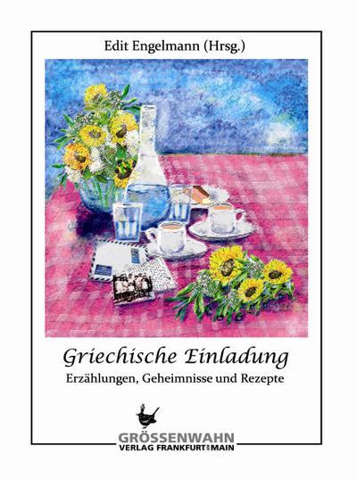 Griechische Einladung: Erzählungen, Geheimnisse und Rezepte