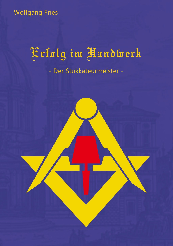Erfolg im Handwerk - Der Stukkateurmeister Wolfgang Fries