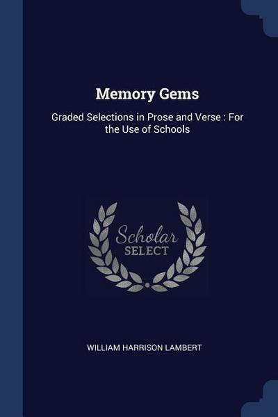 Memory Gems: Graded Selections in Prose and Verse: For the Use of Schools