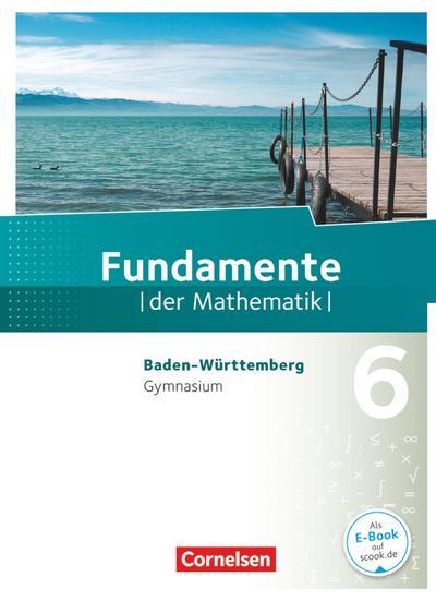 Fundamente der Mathematik 6. Schuljahr. Schülerbuch Gymnasium Baden-Württemberg